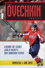 The Ovechkin Project : A Behind-the-scenes Look at Hockey's Most Dangerous Player - Damien Cox