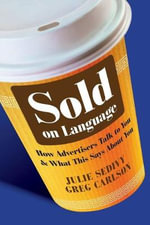 Sold on Language : How Advertisers Talk to You and What This Says About You - Julie Sedivy