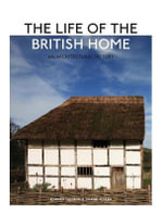 The Life of the British Home : An Architectural History - Edward Denison