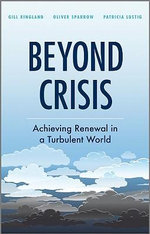 Beyond Crisis : Achieving Renewal in a Turbulent World - Gill G. Ringland