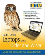 Laptops For The Older And Wiser : Getting Up And Running On Your Laptop Computer :  Getting Up And Running On Your Laptop Computer - Bud E. Smith