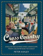Cross Country : English Buildings and Landscape from Countryside to Coast - Peter Ashley