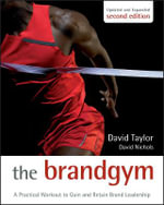 The Brand Gym : A Practical Workout to Gain and Retain Brand Leadership - David Taylor