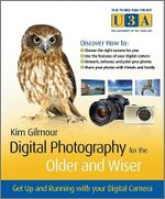 Digital Photography For The Older And Wiser :  Get Upand Running with Your Digital Camera - Kim Gilmour