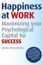 Happiness at Work : Maximizing Your Psychological Capital for Success - Jessica Pryce-Jones
