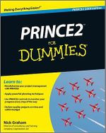 PRINCE2 For Dummies, 2009 Edition : For Dummies - Nick Graham