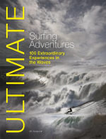 Ultimate Surfing Adventures : 100 Extraordinary Experiences in the Waves - Alf Alderson
