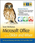 Microsoft Office for the Older and Wiser : Get up and running with Office 2010 and Office 2007 - Sean McManus
