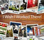 I Wish I Worked There! :  A Look Inside The Most Creative Spaces In Business : A Look Inside The Most Creative Spaces In Business - Kursty Groves