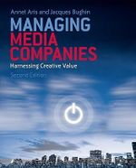 Managing Media Companies : Harnessing Creative Value - Annet Aris
