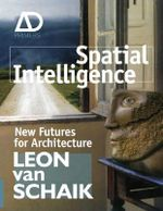 Spatial Intelligence : New Futures for Architecture - Leon Van Schaik