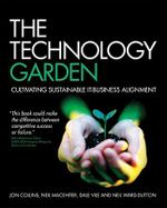 The Technology Garden : Cultivating Sustainable IT Business Alignment - Jon Collins