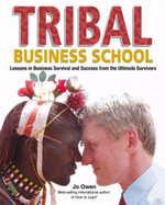 Tribal Business School : Lessons in Business Survival and Success from the Ultimate Survivors - Jo Owen