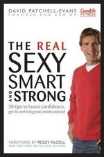 The Real Sexy, Smart and Strong : 30 Tips to Boost Confidence, Get Fit and Feel Great, Inside and Out - David Patchell-Evans