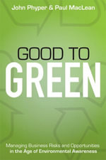 Good to Green : Managing Business Risks and Opportunities in the Age of Environmental Awareness - John-David Phyper