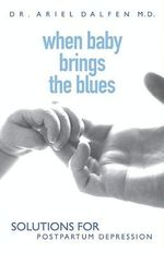 When Baby Brings the Blues : Solutions for Postpartum Depression - Wiley &. Sons John Wiley &. Sons Canada