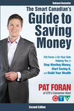 The Smart Canadian's Guide to Saving Money : Pat Foran is On Your Side, Helping You to Stop Wasting Money, Start Saving It, and Build Your Wealth - Pat Foran
