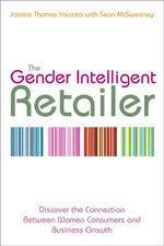 The Gender Intelligent Retailer : Discover the Connection Between Women Consumers and Business Growth - Joanne Thomas Yaccato