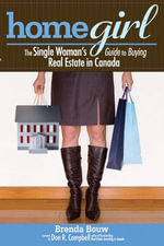 Home Girl : The Single Woman's Guide to Buying Real Estate in Canada - Brenda Bouw
