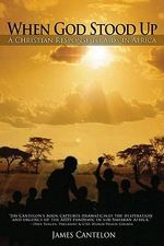 When God Stood Up : A Christian Response to AIDS in Africa - James Cantelon