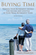 Buying Time : Trading Your Retirement Savings for Income and Lifestyle in Your Prime Retirement Years - Daryl Diamond