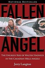 Fallen Angel : The Unlikely Rise of Walter Stadnick and the Canadian Hells Angels - Jerry Langton