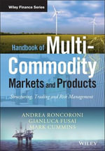 Handbook of Multi-Commodity Markets and Products : Structuring, Trading and Risk Management - Andrea Roncoroni