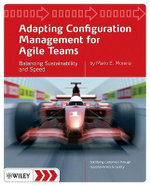 Adapting Configuration Management for Agile Teams : Balancing Sustainability and Speed - Mario E. Moreira