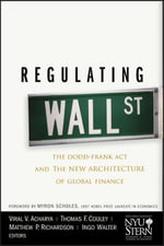 Regulating Wall Street : The Dodd-Frank Act and the New Architecture of Global Finance - Thomas F. Cooley