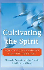 Cultivating the Spirit : How College Can Enhance Students' Inner Lives - Alexander W. Astin