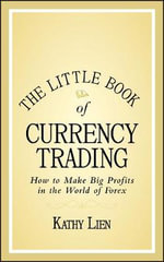 The Little Book of Currency Trading : How to Make Big Profits in the World of Forex - Kathy Lien