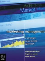 Marketing Management : A Strategic, Value-based Approach - Gregory Whitwell