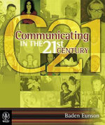 Communication in the 21st Century :  Enhanced Edition - Baden Eunson