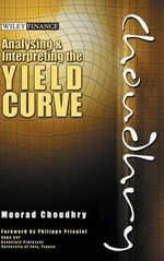 Analysing and Interpreting the Yield Curve : Wiley Finance (Hardcover) - Moorad Choudhry