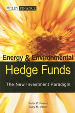 Energy and Enviromental Hedge Funds : The New Investment Paradigm - Peter C. Fusaro