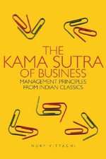 The Kama Sutra of Business : Management Principles from Indian Classics - Kiran Mani