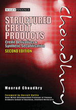 Structured Credit Products : Credit Derivatives And Synthetic Securitisation, 2nd Edition :  Credit Derivatives and Synthetic Securitisation - Moorad Choudhry