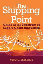 The Shipping Point : The Rise of China and the Future of Retail Supply Chain Management - Peter J. Levesque