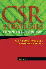 CSR Strategies : Corporate Social Responsibility for a Competitive Edge in Emerging Markets - Sri Urip