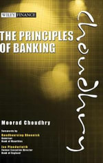 The Principles of Banking : Capital, Asset-Liability and Liquidity Management - Moorad Choudhry