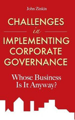 Challenges in Implementing Corporate Governance : Whose Business is it Anyway? - John Zinkin