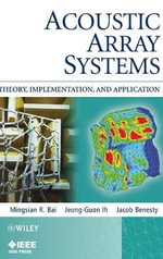 Acoustic Array Systems : Theory, Implementation, and Application - Mingsian R. Bai