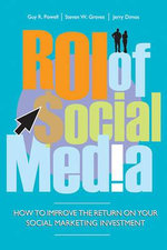 The ROI of Social Media : Social Marketing for Business Success - Guy R. Powell