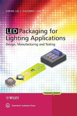 LED Packaging for Lighting Applications : Design, Manufacturing, and Testing - Sheng Liu