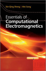 Essentials of Computational Electromagnetics - Xin-Qing Sheng