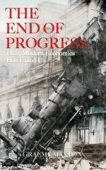 The End of Progress : How Modern Economics Has Failed Us - Graeme Maxton