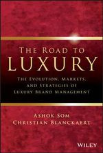 The Road to Luxury : The Evolution, Markets and Strategies of Luxury Brand Management - Ashok Som