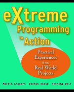 eXtreme Programming in Action : Practical Experiences from Real World Projects - Martin Lippert