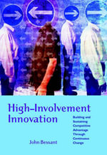 High Involvement Innovation : Building and Sustaining Competitive Advantage Through Continuous Change - John Bessant
