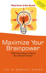 Maximize Your Brainpower : 1000 New Ways to Boost Your Mental Fitness - Philip J. Carter